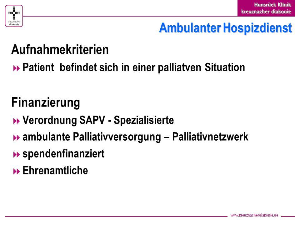 www.kreuznacherdiakonie.de Ambulanter Hospizdienst Aufnahmekriterien Patient befindet sich in einer palliatven Situation Finanzierung Verordnung SAPV - Spezialisierte ambulante Palliativversorgung – Palliativnetzwerk spendenfinanziert Ehrenamtliche