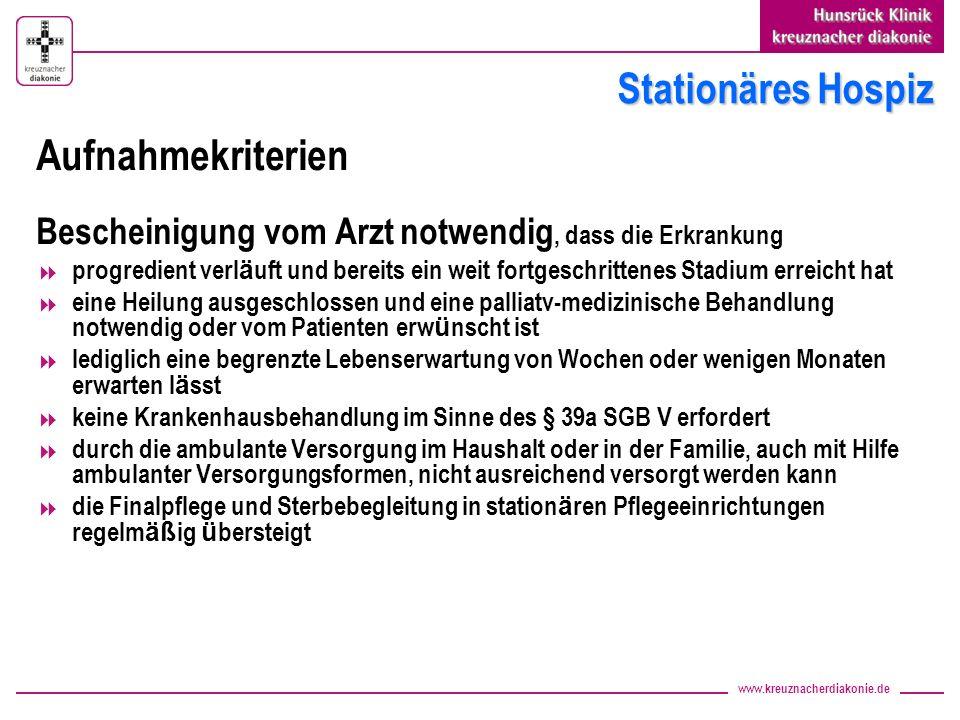 www.kreuznacherdiakonie.de Stationäres Hospiz Aufnahmekriterien Bescheinigung vom Arzt notwendig, dass die Erkrankung progredient verl ä uft und berei