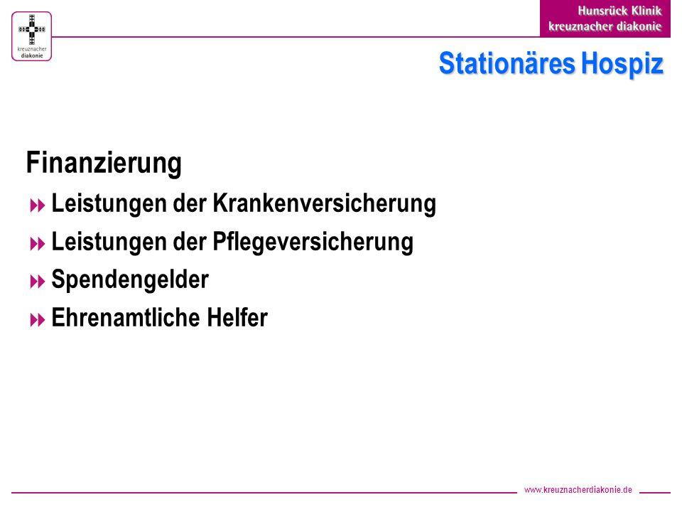 www.kreuznacherdiakonie.de Stationäres Hospiz Finanzierung Leistungen der Krankenversicherung Leistungen der Pflegeversicherung Spendengelder Ehrenamtliche Helfer