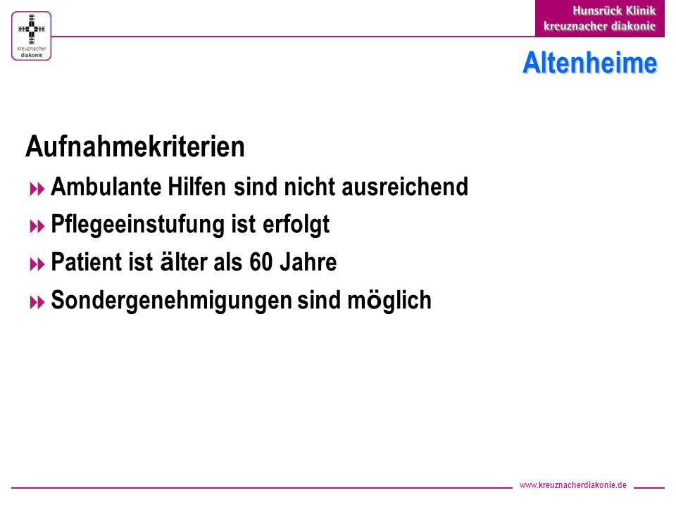 www.kreuznacherdiakonie.de Altenheime Aufnahmekriterien Ambulante Hilfen sind nicht ausreichend Pflegeeinstufung ist erfolgt Patient ist ä lter als 60 Jahre Sondergenehmigungen sind m ö glich