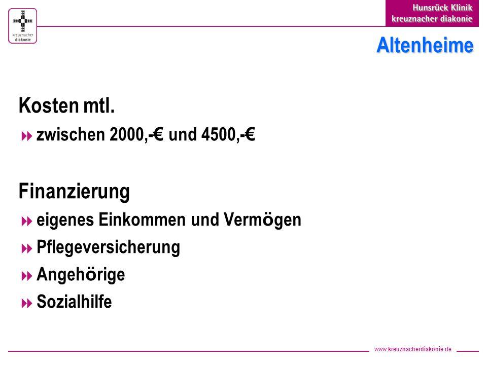 www.kreuznacherdiakonie.de Altenheime Kosten mtl. zwischen 2000,- und 4500,- Finanzierung eigenes Einkommen und Verm ö gen Pflegeversicherung Angeh ö