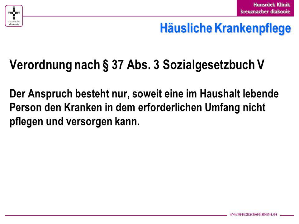 www.kreuznacherdiakonie.de Häusliche Krankenpflege Verordnung nach § 37 Abs. 3 Sozialgesetzbuch V Der Anspruch besteht nur, soweit eine im Haushalt le