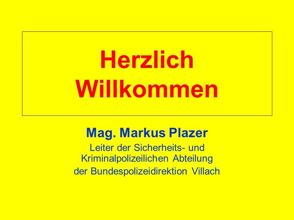 Herzlich Willkommen Mag. Markus Plazer Leiter der Sicherheits- und Kriminalpolizeilichen Abteilung der Bundespolizeidirektion Villach