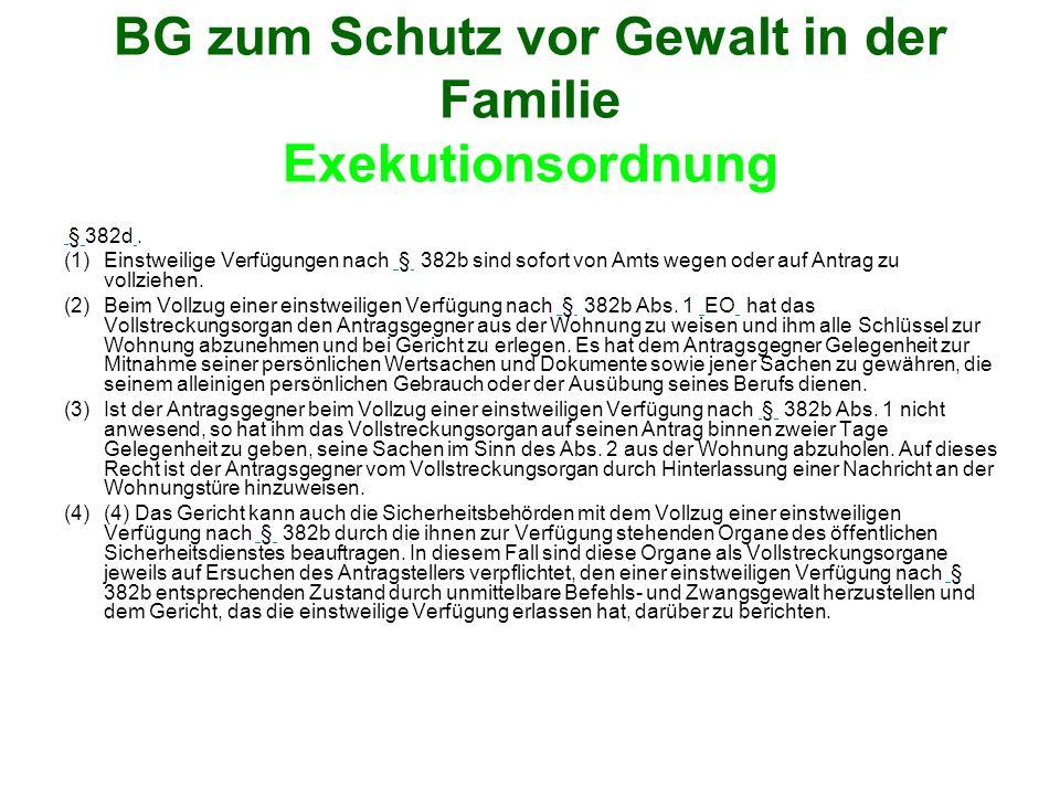 BG zum Schutz vor Gewalt in der Familie Exekutionsordnung § 382d. (1)Einstweilige Verfügungen nach § 382b sind sofort von Amts wegen oder auf Antrag z