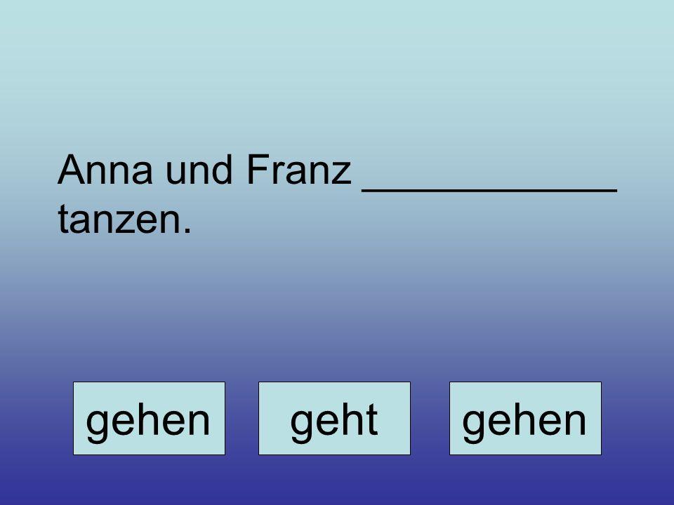 gehengehtgehen Anna und Franz ___________ tanzen.
