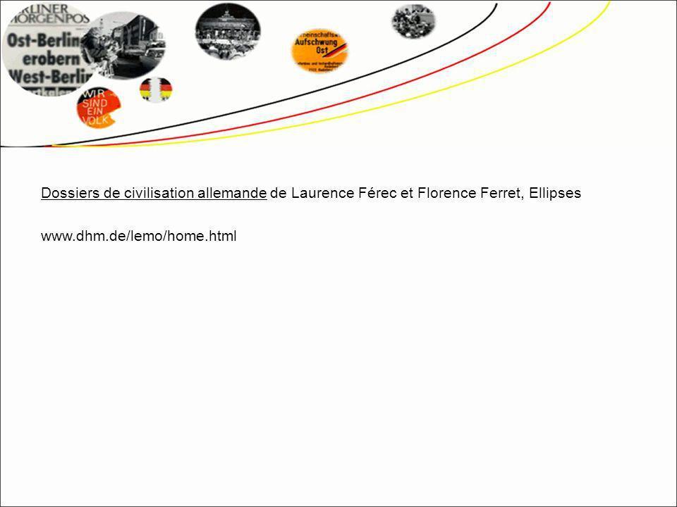 Dossiers de civilisation allemande de Laurence Férec et Florence Ferret, Ellipses www.dhm.de/lemo/home.html