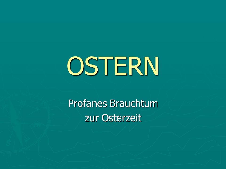 OSTERN Profanes Brauchtum zur Osterzeit