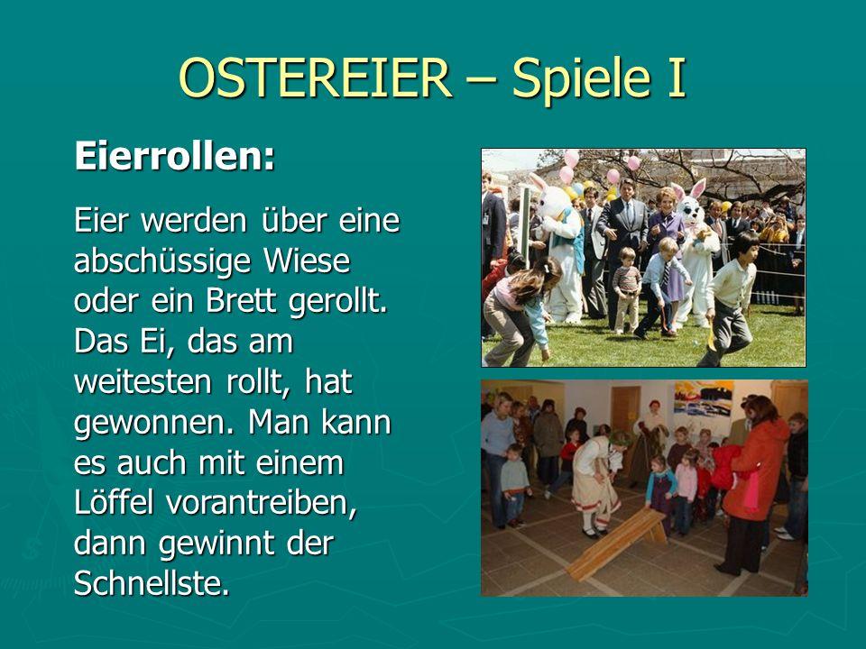 OSTEREIER – Spiele I Eierrollen: Eier werden über eine abschüssige Wiese oder ein Brett gerollt. Das Ei, das am weitesten rollt, hat gewonnen. Man kan