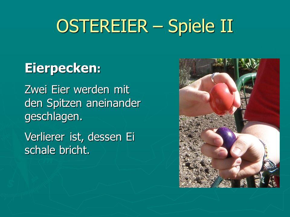 OSTEREIER – Spiele II Eierpecken : Zwei Eier werden mit den Spitzen aneinander geschlagen. Verlierer ist, dessen Ei schale bricht.