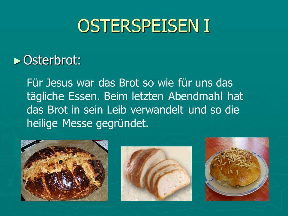 OSTERSPEISEN I Osterbrot: Osterbrot: Für Jesus war das Brot so wie für uns das tägliche Essen. Beim letzten Abendmahl hat das Brot in sein Leib verwan