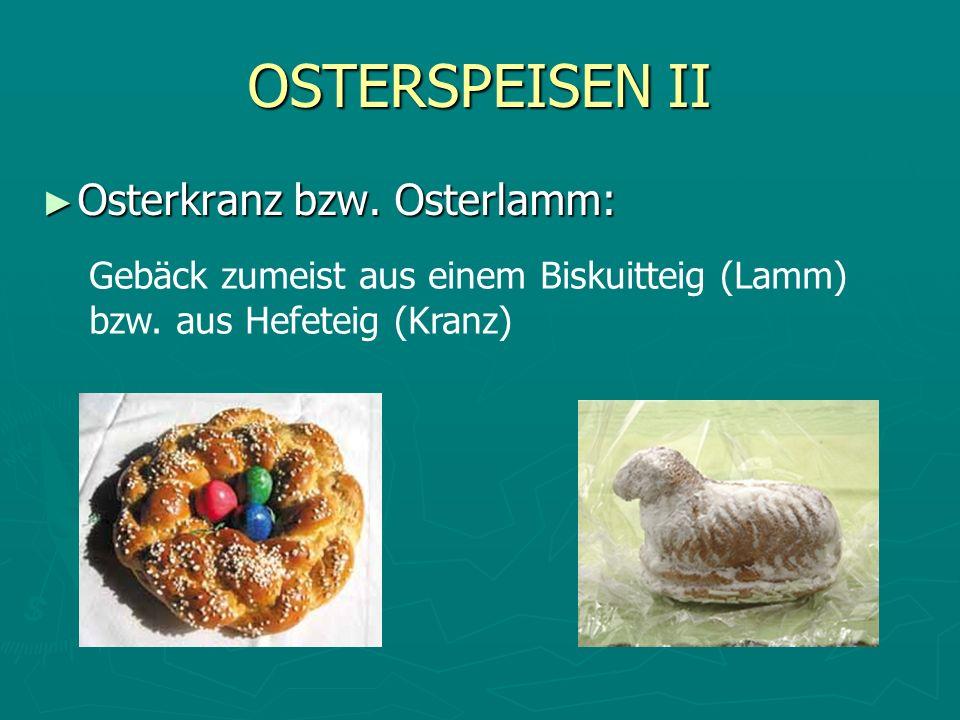 OSTERSPEISEN II Osterkranz bzw. Osterlamm: Osterkranz bzw. Osterlamm: Gebäck zumeist aus einem Biskuitteig (Lamm) bzw. aus Hefeteig (Kranz)