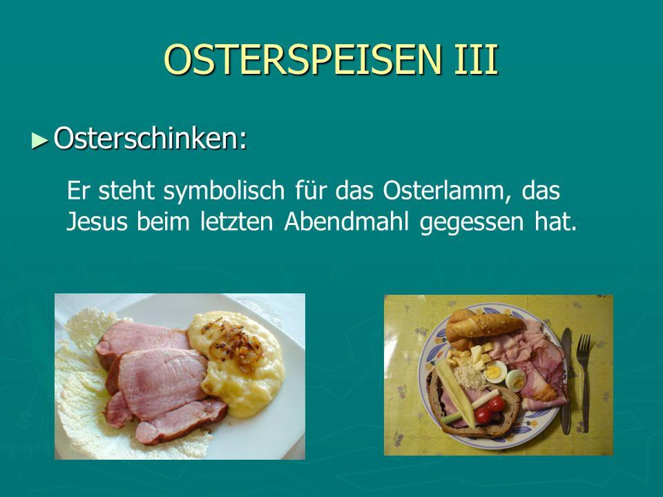 OSTERSPEISEN III Osterschinken: Osterschinken: Er steht symbolisch für das Osterlamm, das Jesus beim letzten Abendmahl gegessen hat.