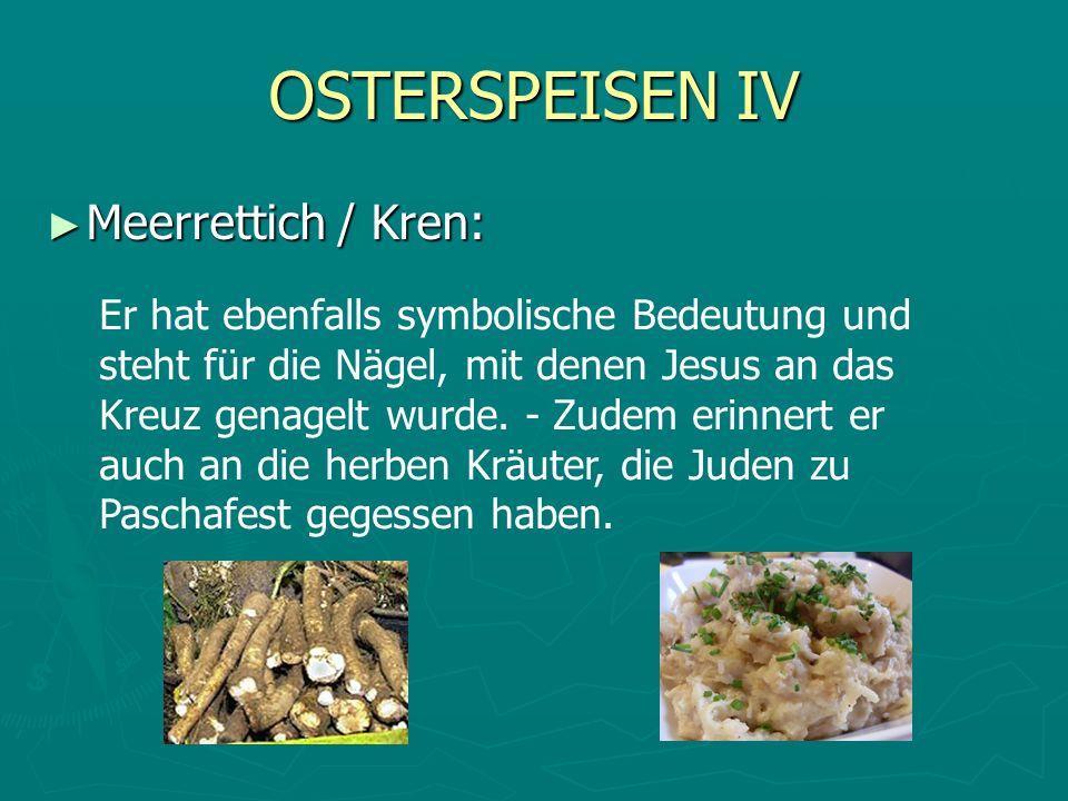OSTERSPEISEN IV Meerrettich / Kren: Meerrettich / Kren: Er hat ebenfalls symbolische Bedeutung und steht für die Nägel, mit denen Jesus an das Kreuz g