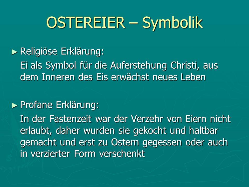 OSTEREIER – Symbolik Religiöse Erklärung: Religiöse Erklärung: Ei als Symbol für die Auferstehung Christi, aus dem Inneren des Eis erwächst neues Lebe