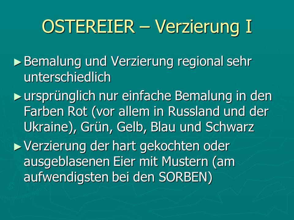 OSTEREIER – Verzierung I Bemalung und Verzierung regional sehr unterschiedlich Bemalung und Verzierung regional sehr unterschiedlich ursprünglich nur