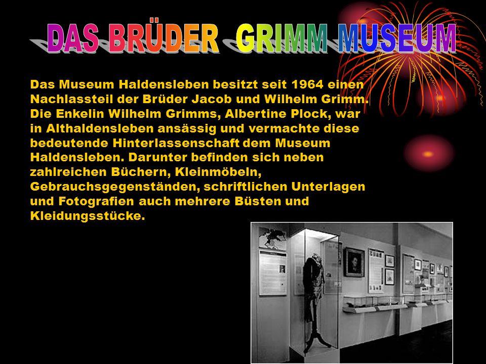 Das Museum Haldensleben besitzt seit 1964 einen Nachlassteil der Brüder Jacob und Wilhelm Grimm. Die Enkelin Wilhelm Grimms, Albertine Plock, war in A