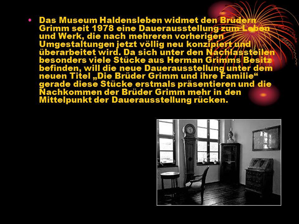 Das Museum Haldensleben widmet den Brüdern Grimm seit 1978 eine Dauerausstellung zum Leben und Werk, die nach mehreren vorherigen Umgestaltungen jetzt