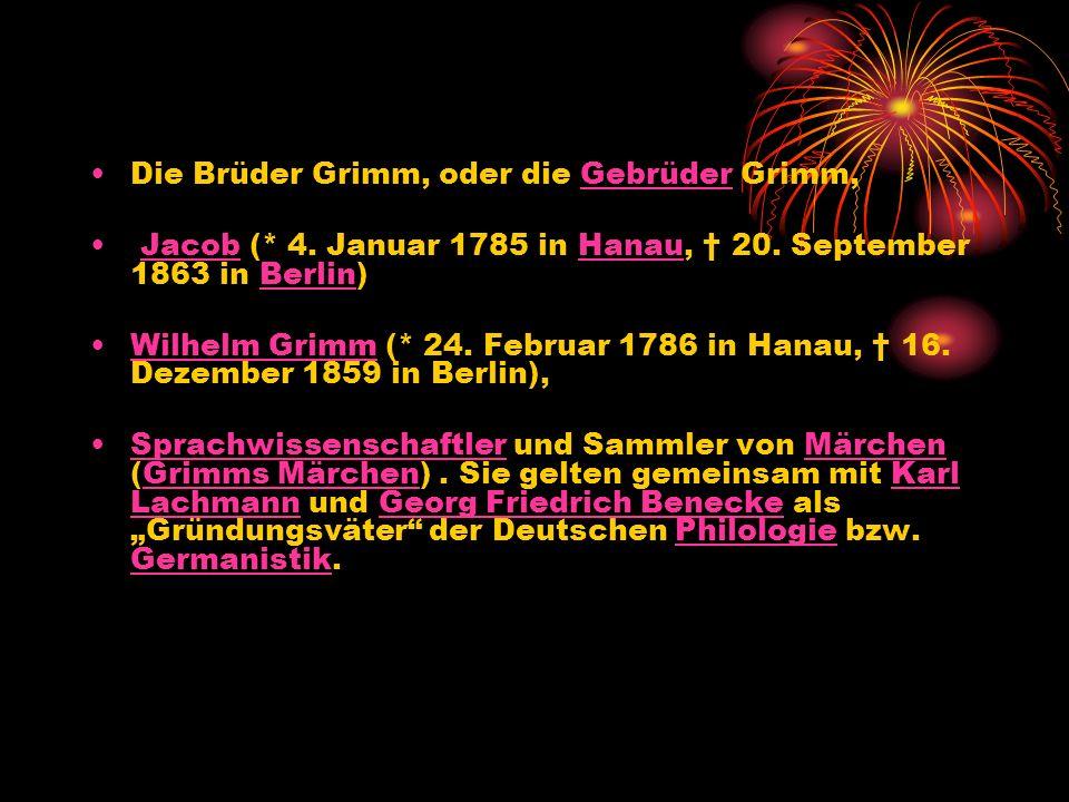 Die Brüder Grimm, oder die Gebrüder Grimm,Gebrüder Jacob (* 4. Januar 1785 in Hanau, 20. September 1863 in Berlin)JacobHanauBerlin Wilhelm Grimm (* 24