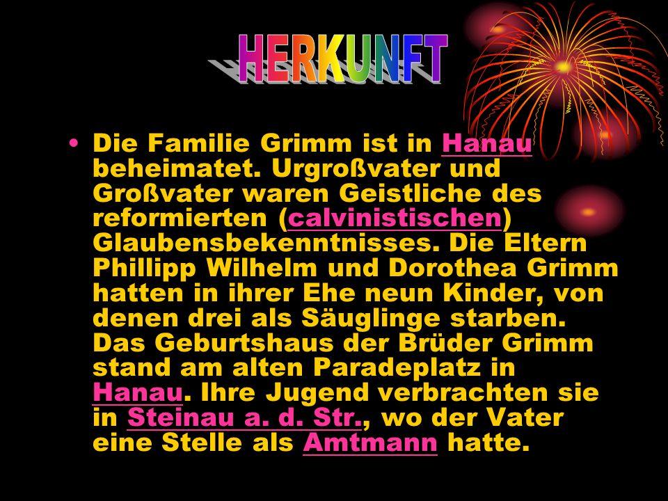 Die Familie Grimm ist in Hanau beheimatet. Urgroßvater und Großvater waren Geistliche des reformierten (calvinistischen) Glaubensbekenntnisses. Die El