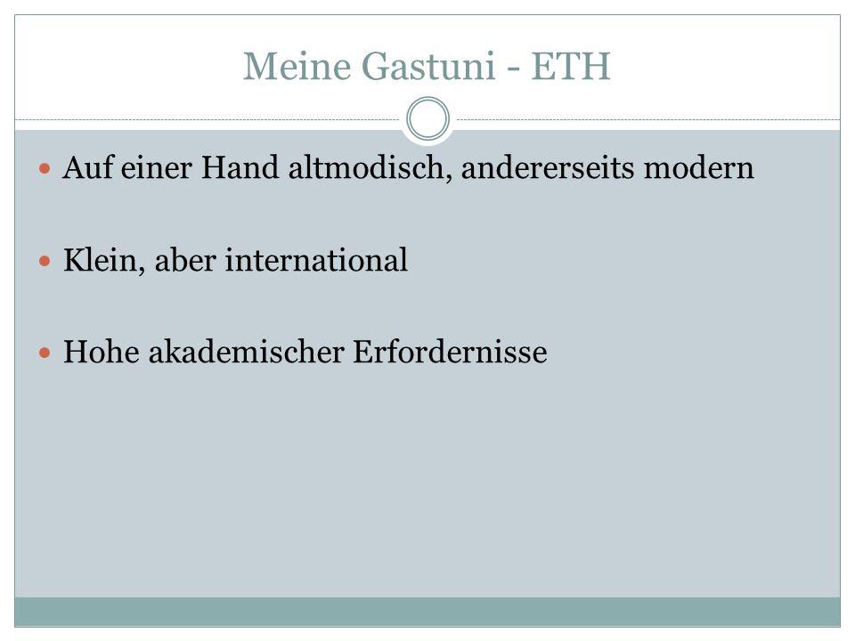 Meine Gastuni - ETH Auf einer Hand altmodisch, andererseits modern Klein, aber international Hohe akademischer Erfordernisse