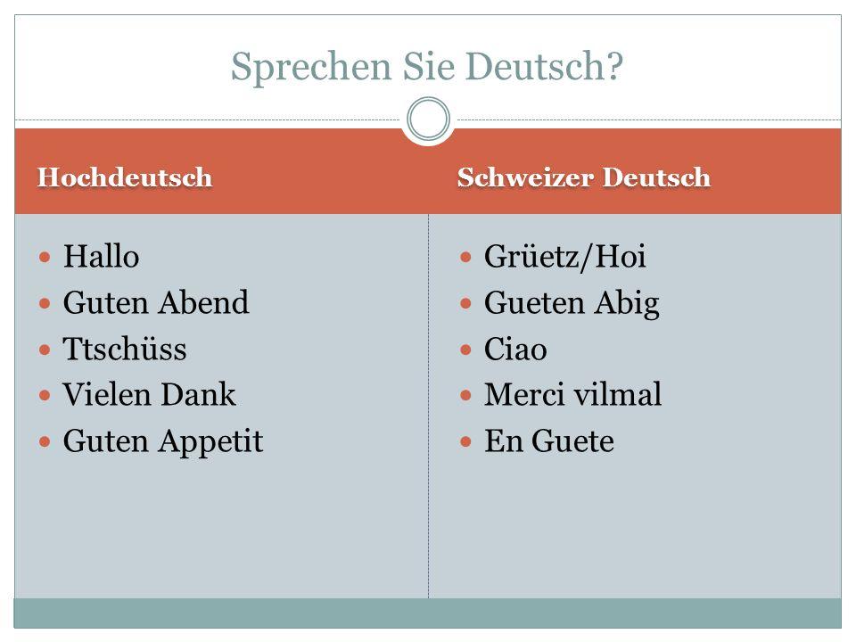 Hochdeutsch Schweizer Deutsch Hallo Guten Abend Ttschüss Vielen Dank Guten Appetit Grüetz/Hoi Gueten Abig Ciao Merci vilmal En Guete Sprechen Sie Deutsch