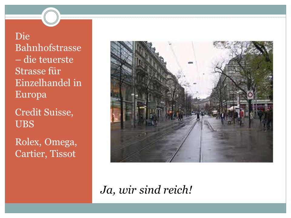 Die Bahnhofstrasse – die teuerste Strasse für Einzelhandel in Europa Credit Suisse, UBS Rolex, Omega, Cartier, Tissot Ja, wir sind reich!