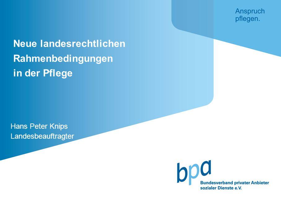 Neue landesrechtlichen Rahmenbedingungen in der Pflege Hans Peter Knips Landesbeauftragter