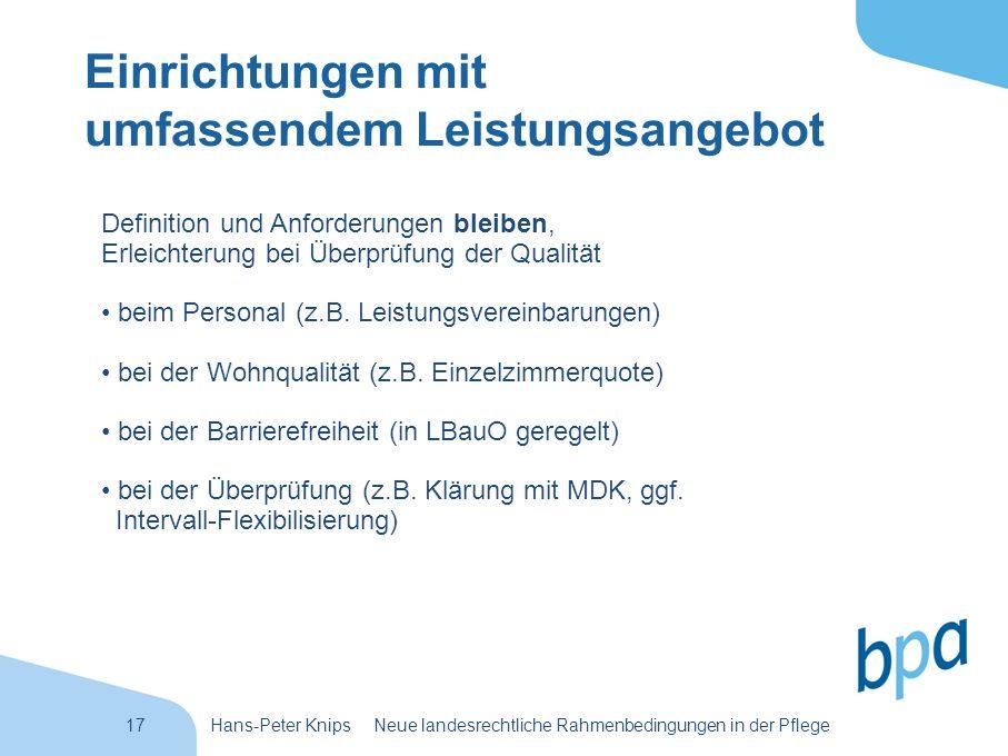 17Hans-Peter Knips Neue landesrechtliche Rahmenbedingungen in der Pflege Einrichtungen mit umfassendem Leistungsangebot Definition und Anforderungen b