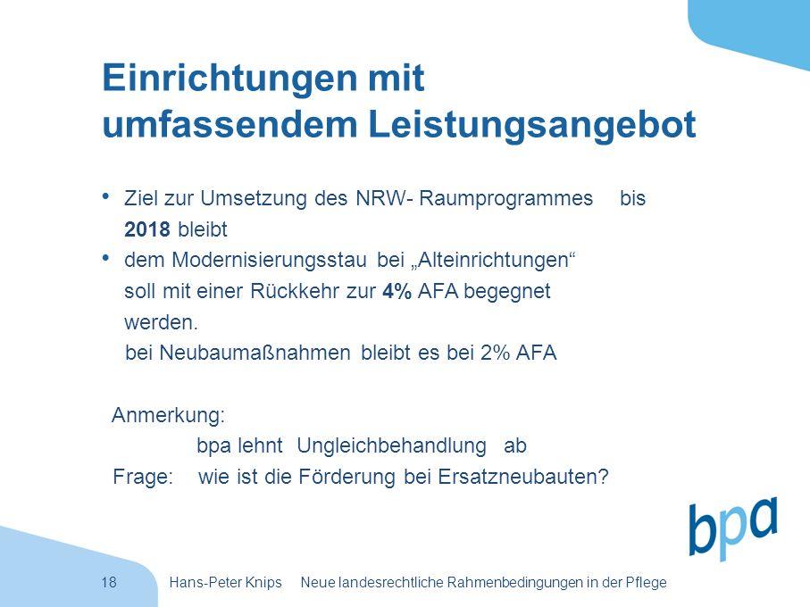 18Hans-Peter Knips Neue landesrechtliche Rahmenbedingungen in der Pflege Einrichtungen mit umfassendem Leistungsangebot Ziel zur Umsetzung des NRW- Ra