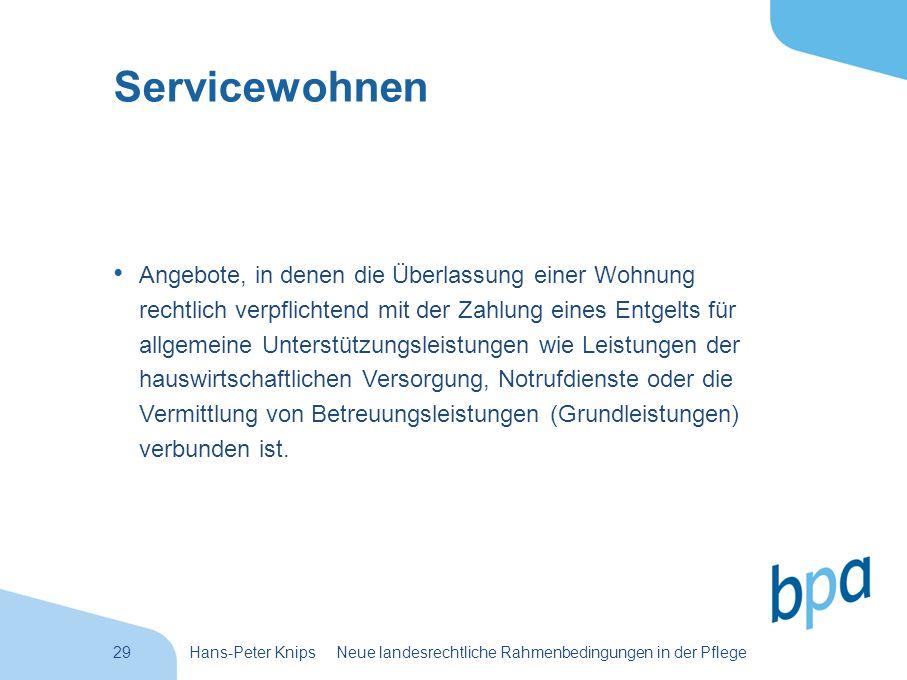 29Hans-Peter Knips Neue landesrechtliche Rahmenbedingungen in der Pflege Servicewohnen Angebote, in denen die Überlassung einer Wohnung rechtlich verp