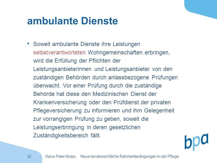 32Hans-Peter Knips Neue landesrechtliche Rahmenbedingungen in der Pflege ambulante Dienste Soweit ambulante Dienste ihre Leistungen selbstverantwortet