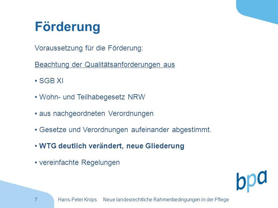 7Hans-Peter Knips Neue landesrechtliche Rahmenbedingungen in der Pflege Förderung Voraussetzung für die Förderung: Beachtung der Qualitätsanforderunge