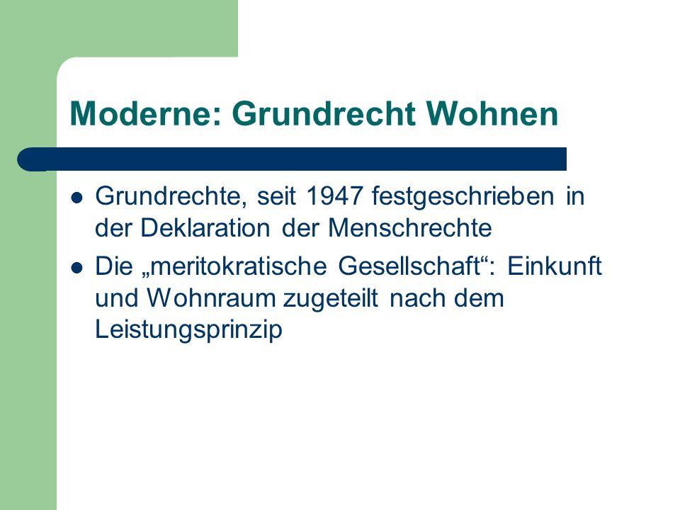 Moderne: Grundrecht Wohnen Grundrechte, seit 1947 festgeschrieben in der Deklaration der Menschrechte Die meritokratische Gesellschaft: Einkunft und W
