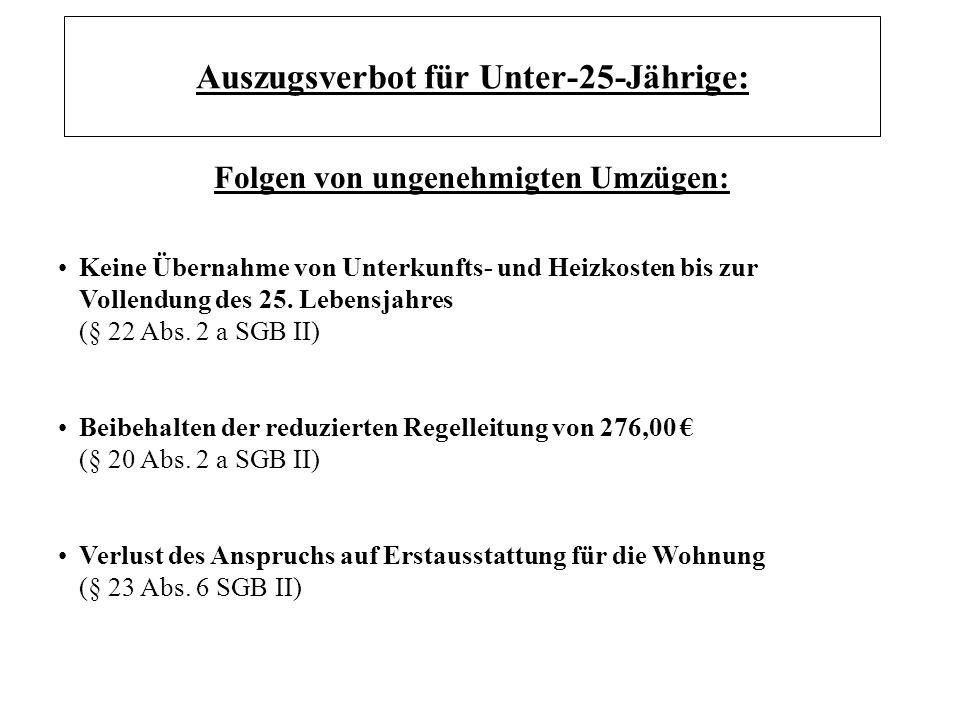 Auszugsverbot für Unter-25-Jährige: Keine Übernahme von Unterkunfts- und Heizkosten bis zur Vollendung des 25. Lebensjahres (§ 22 Abs. 2 a SGB II) Bei