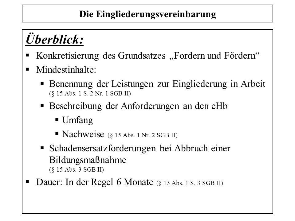 Die Eingliederungsvereinbarung Überblick: Konkretisierung des Grundsatzes Fordern und Fördern Mindestinhalte: Benennung der Leistungen zur Eingliederu
