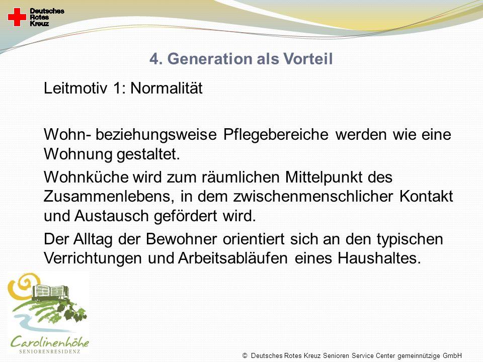 4. Generation als Vorteil Leitmotiv 1: Normalität Wohn- beziehungsweise Pflegebereiche werden wie eine Wohnung gestaltet. Wohnküche wird zum räumliche