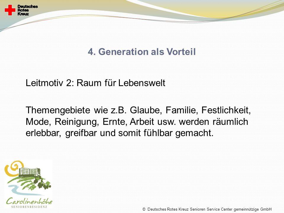 4. Generation als Vorteil Leitmotiv 2: Raum für Lebenswelt Themengebiete wie z.B. Glaube, Familie, Festlichkeit, Mode, Reinigung, Ernte, Arbeit usw. w