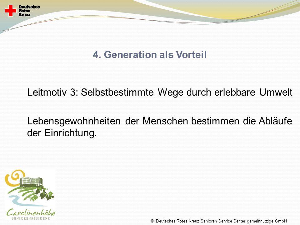 4. Generation als Vorteil Leitmotiv 3: Selbstbestimmte Wege durch erlebbare Umwelt Lebensgewohnheiten der Menschen bestimmen die Abläufe der Einrichtu