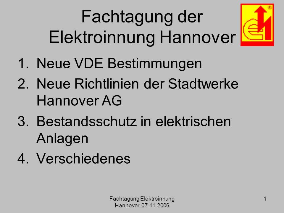 Fachtagung Elektroinnung Hannover, 07.11.2006 1 Fachtagung der Elektroinnung Hannover 1.Neue VDE Bestimmungen 2.Neue Richtlinien der Stadtwerke Hannov