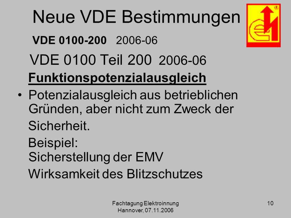 Fachtagung Elektroinnung Hannover, 07.11.2006 10 Neue VDE Bestimmungen VDE 0100-200 2006-06 VDE 0100 Teil 200 2006-06 Funktionspotenzialausgleich Pote