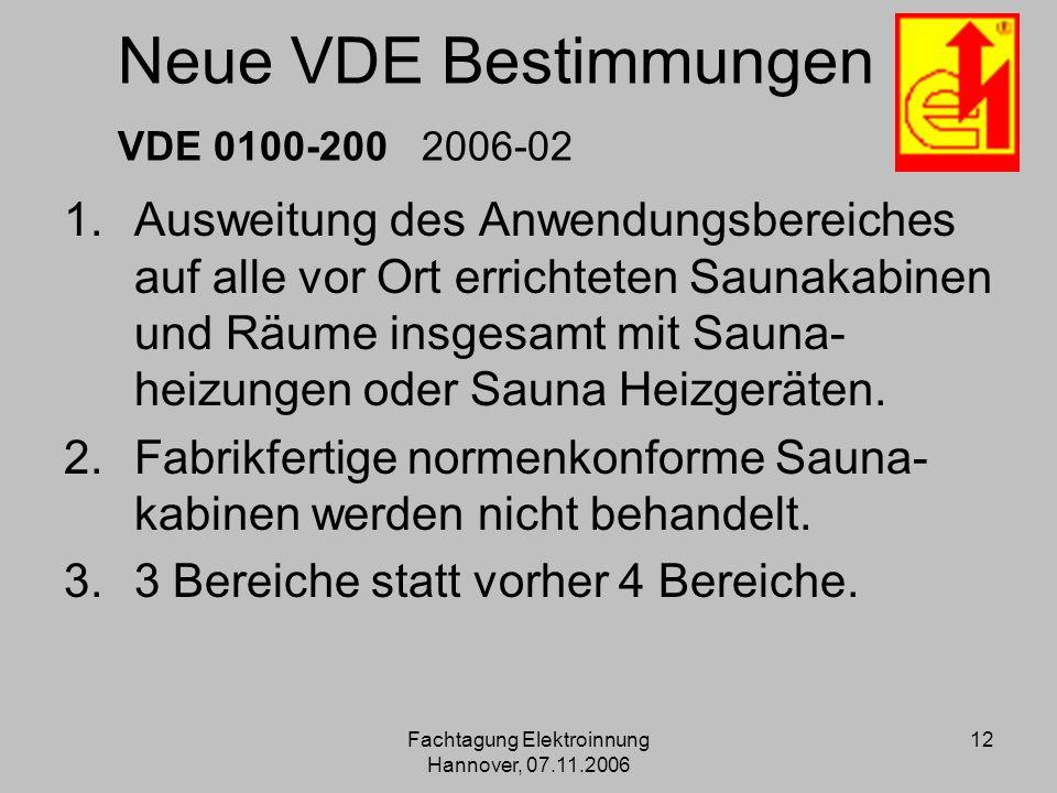 Fachtagung Elektroinnung Hannover, 07.11.2006 12 Neue VDE Bestimmungen VDE 0100-200 2006-02 1.Ausweitung des Anwendungsbereiches auf alle vor Ort erri