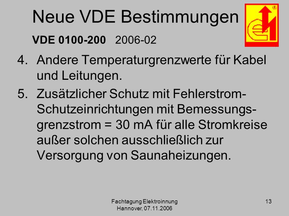Fachtagung Elektroinnung Hannover, 07.11.2006 13 Neue VDE Bestimmungen VDE 0100-200 2006-02 4.Andere Temperaturgrenzwerte für Kabel und Leitungen. 5.Z