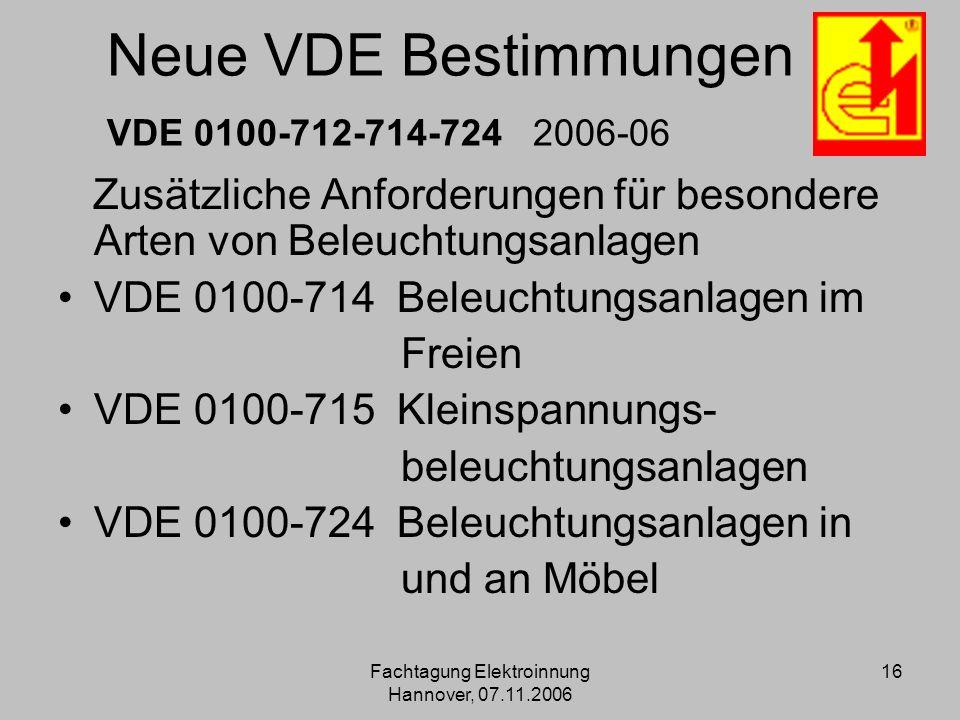 Fachtagung Elektroinnung Hannover, 07.11.2006 16 Neue VDE Bestimmungen VDE 0100-712-714-724 2006-06 Zusätzliche Anforderungen für besondere Arten von