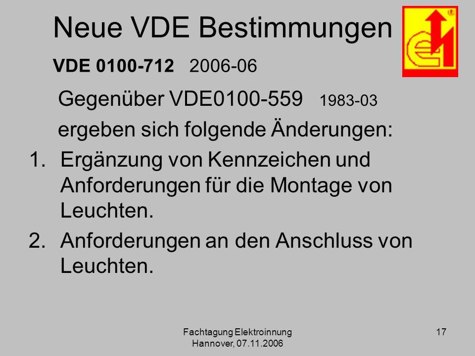 Fachtagung Elektroinnung Hannover, 07.11.2006 17 Neue VDE Bestimmungen VDE 0100-712 2006-06 Gegenüber VDE0100-559 1983-03 ergeben sich folgende Änderu
