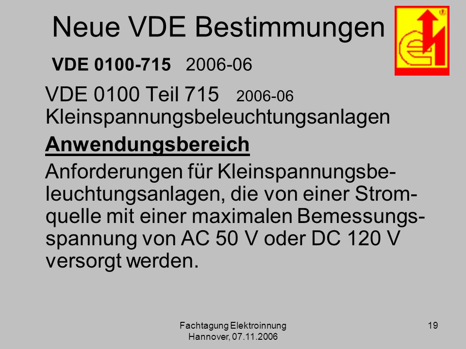 Fachtagung Elektroinnung Hannover, 07.11.2006 19 Neue VDE Bestimmungen VDE 0100-715 2006-06 VDE 0100 Teil 715 2006-06 Kleinspannungsbeleuchtungsanlage