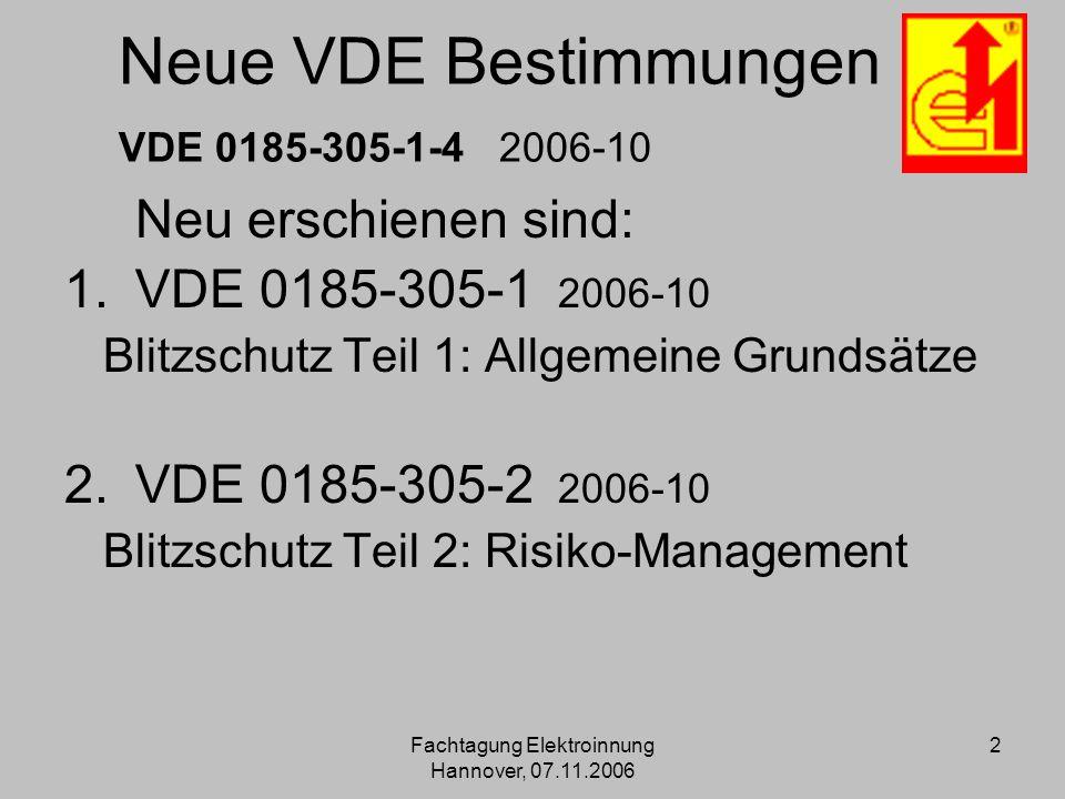Fachtagung Elektroinnung Hannover, 07.11.2006 2 Neue VDE Bestimmungen VDE 0185-305-1-4 2006-10 Neu erschienen sind: 1.VDE 0185-305-1 2006-10 Blitzschu