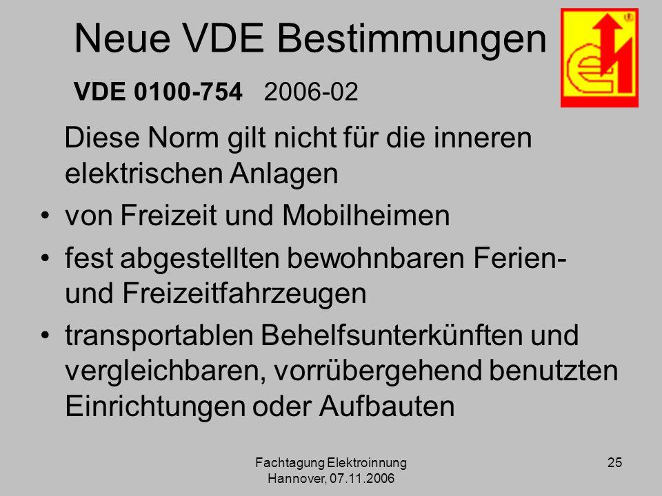 Fachtagung Elektroinnung Hannover, 07.11.2006 25 Neue VDE Bestimmungen VDE 0100-754 2006-02 Diese Norm gilt nicht für die inneren elektrischen Anlagen