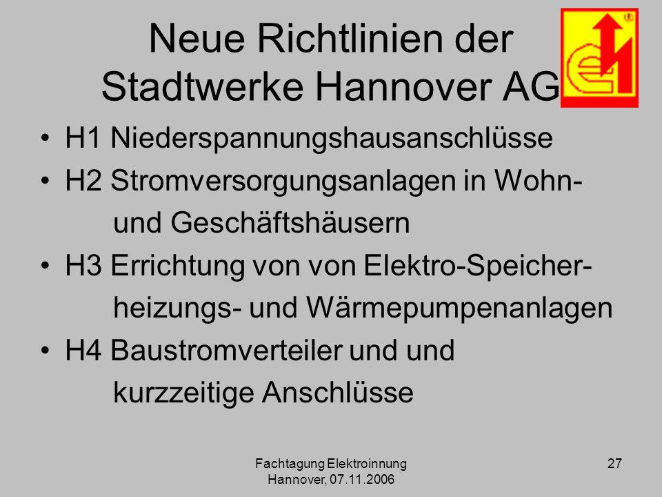 Fachtagung Elektroinnung Hannover, 07.11.2006 27 Neue Richtlinien der Stadtwerke Hannover AG H1 Niederspannungshausanschlüsse H2 Stromversorgungsanlag