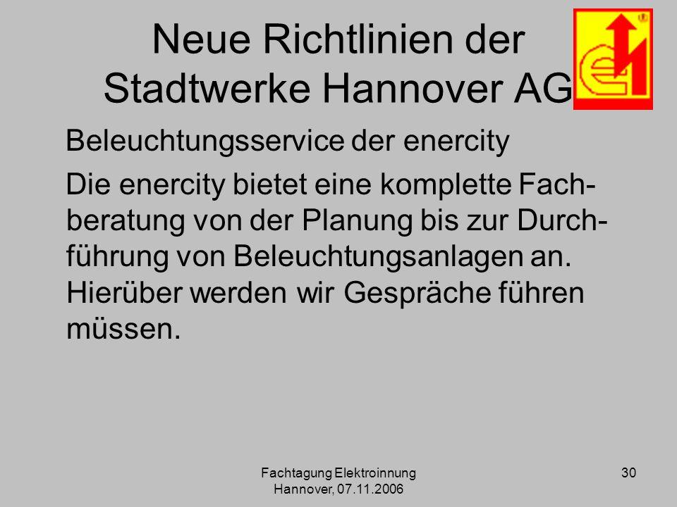 Fachtagung Elektroinnung Hannover, 07.11.2006 30 Neue Richtlinien der Stadtwerke Hannover AG Beleuchtungsservice der enercity Die enercity bietet eine