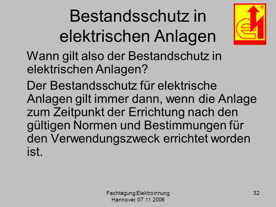 Fachtagung Elektroinnung Hannover, 07.11.2006 32 Bestandsschutz in elektrischen Anlagen Wann gilt also der Bestandschutz in elektrischen Anlagen? Der